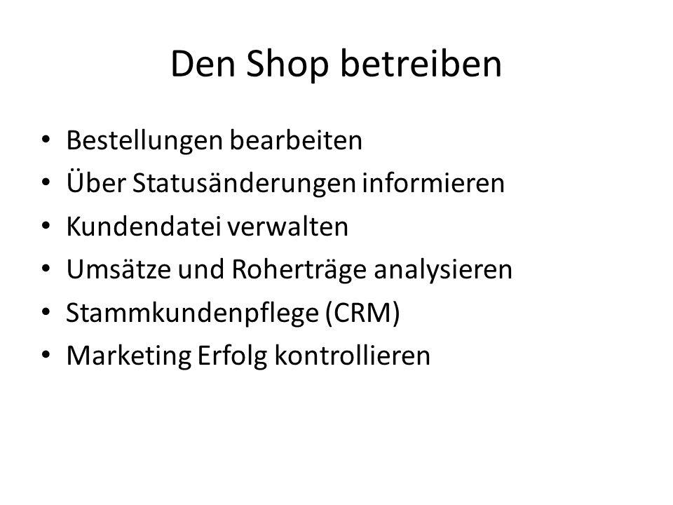Den Shop betreiben Bestellungen bearbeiten Über Statusänderungen informieren Kundendatei verwalten Umsätze und Roherträge analysieren Stammkundenpflege (CRM) Marketing Erfolg kontrollieren