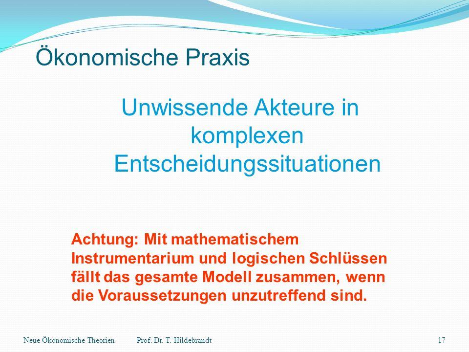 Ökonomische Praxis Unwissende Akteure in komplexen Entscheidungssituationen Achtung: Mit mathematischem Instrumentarium und logischen Schlüssen fällt