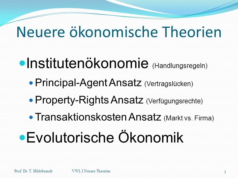 Neuere ökonomische Theorien Institutenökonomie (Handlungsregeln) Principal-Agent Ansatz (Vertragslücken) Property-Rights Ansatz (Verfügungsrechte) Tra