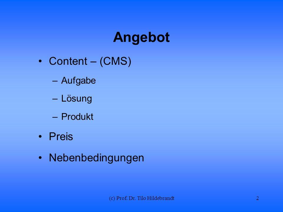 (c) Prof. Dr. Tilo Hildebrandt Angebot Content – (CMS) –Aufgabe –Lösung –Produkt Preis Nebenbedingungen 2