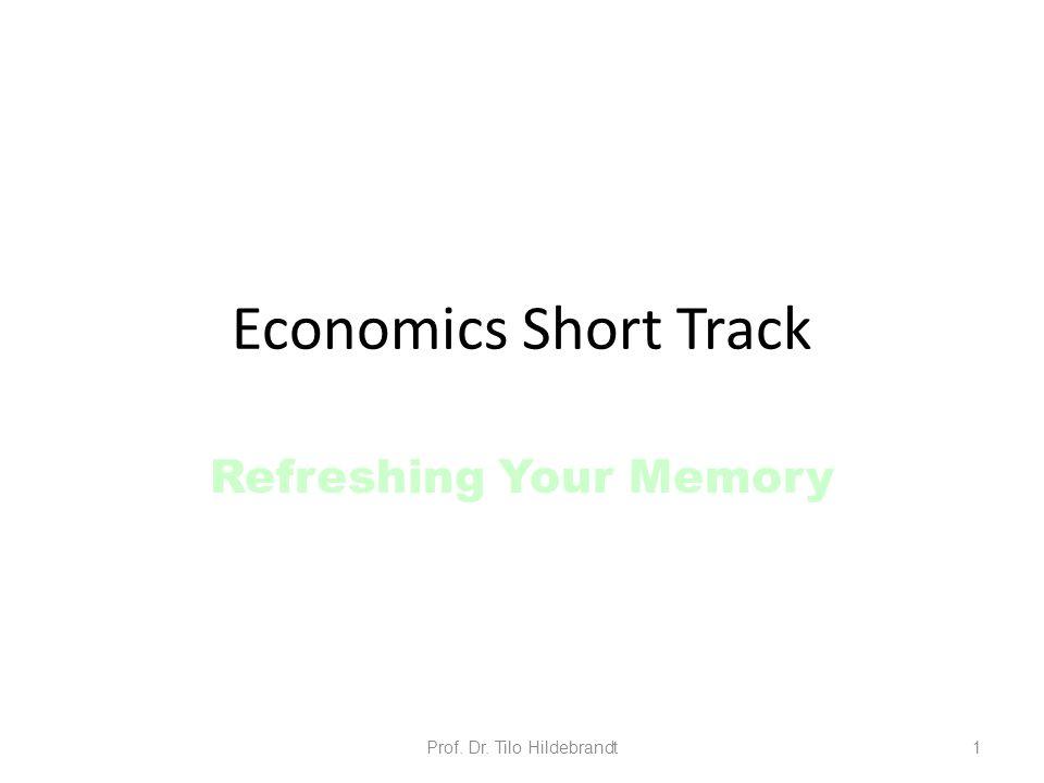 Economics Short Track Refreshing Your Memory Prof. Dr. Tilo Hildebrandt1