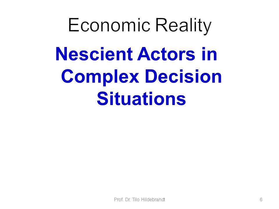 Nescient Actors in Complex Decision Situations Prof. Dr. Tilo Hildebrandt6