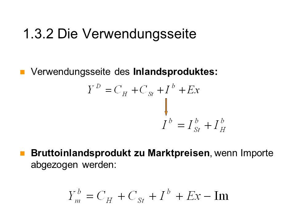 1.3.2 Die Verwendungsseite Verwendungsseite des Inlandsproduktes: Bruttoinlandsprodukt zu Marktpreisen, wenn Importe abgezogen werden: