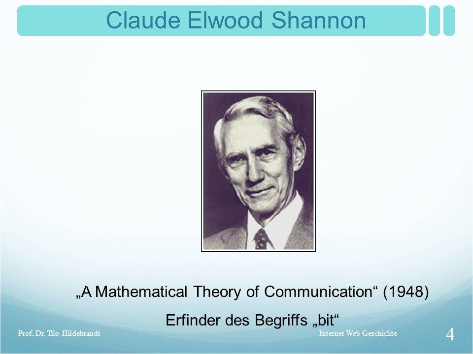 Claude Elwood Shannon A Mathematical Theory of Communication (1948) Erfinder des Begriffs bit Internet Web Geschichte 4 Prof.