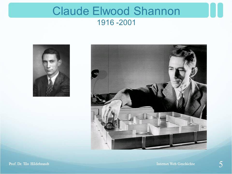 Claude Elwood Shannon A Mathematical Theory of Communication (1948) Erfinder des Begriffs bit Internet Web Geschichte 4 Prof. Dr. Tilo Hildebrandt