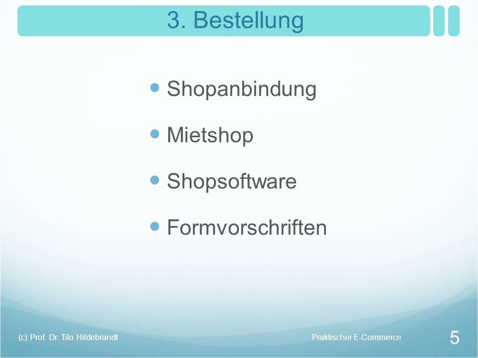 3. Bestellung Shopanbindung Mietshop Shopsoftware Formvorschriften Praktischer E-Commerce(c) Prof. Dr. Tilo Hildebrandt 5