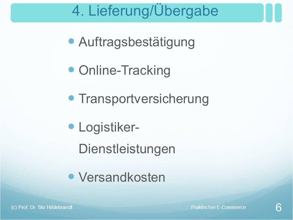 4. Lieferung/Übergabe Auftragsbestätigung Online-Tracking Transportversicherung Logistiker- Dienstleistungen Versandkosten Praktischer E-Commerce(c) P