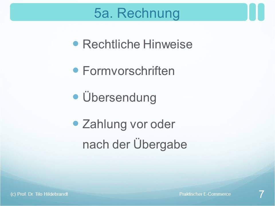 5a. Rechnung Rechtliche Hinweise Formvorschriften Übersendung Zahlung vor oder nach der Übergabe Praktischer E-Commerce(c) Prof. Dr. Tilo Hildebrandt