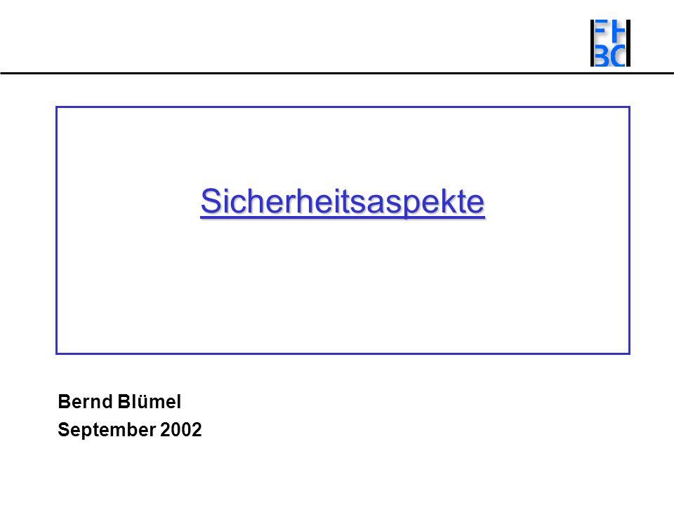 Sicherheitsaspekte Sicherheitsaspekte Bernd Blümel September 2002