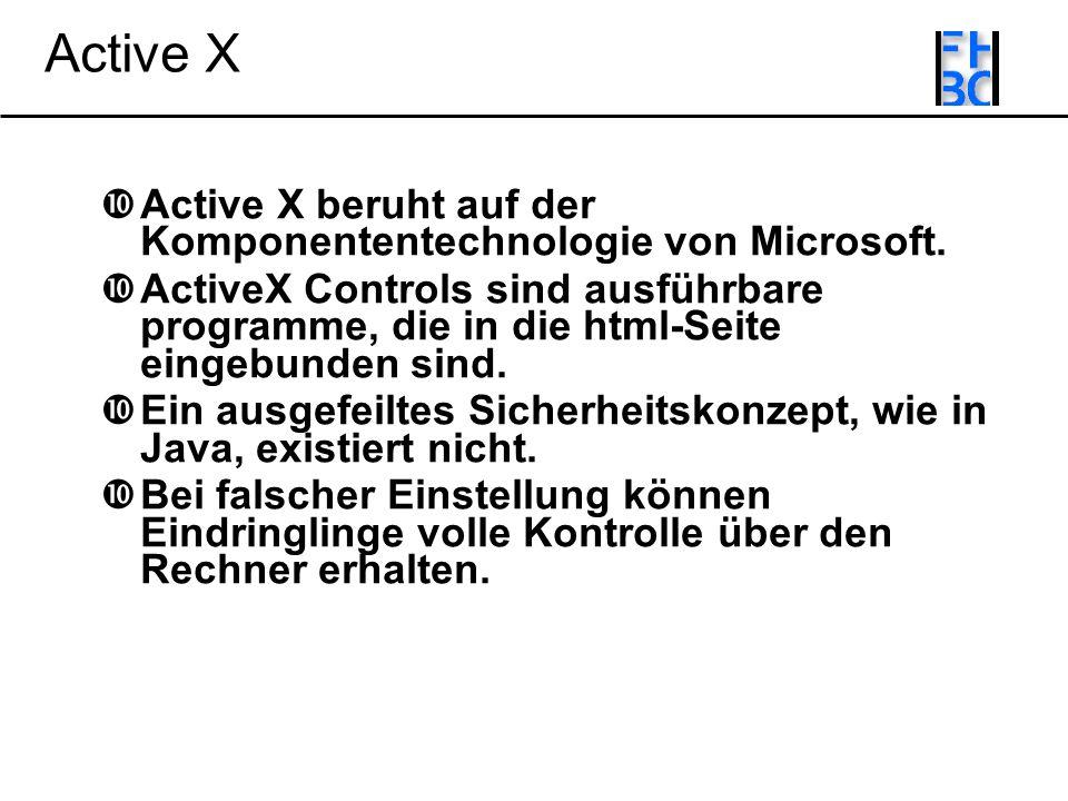 Active X Active X beruht auf der Komponententechnologie von Microsoft.