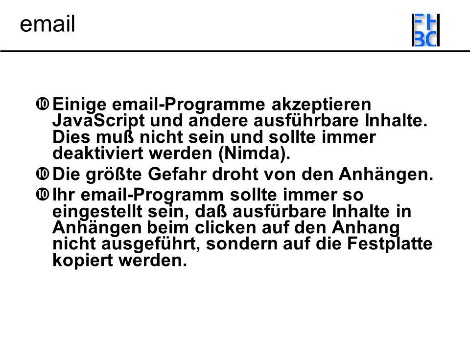 email Einige email-Programme akzeptieren JavaScript und andere ausführbare Inhalte.