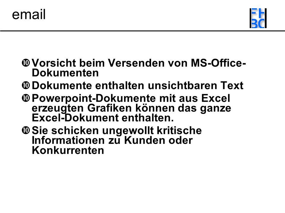 email Vorsicht beim Versenden von MS-Office- Dokumenten Dokumente enthalten unsichtbaren Text Powerpoint-Dokumente mit aus Excel erzeugten Grafiken können das ganze Excel-Dokument enthalten.