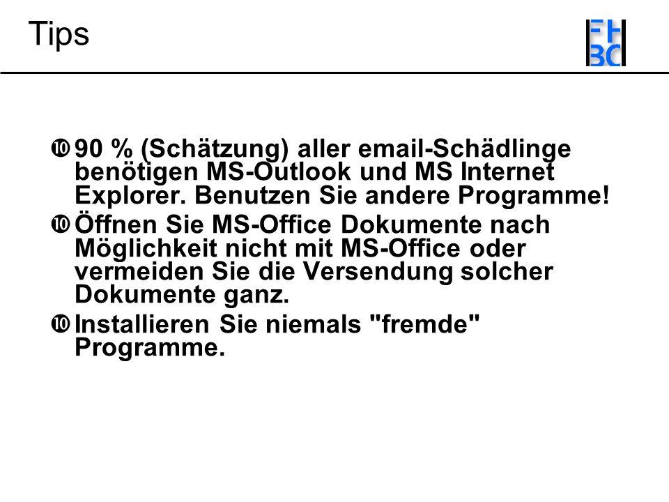 Tips 90 % (Schätzung) aller email-Schädlinge benötigen MS-Outlook und MS Internet Explorer.