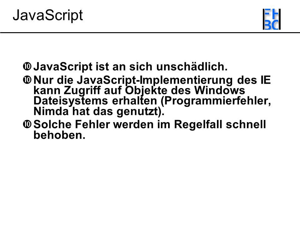 JavaScript JavaScript ist an sich unschädlich.