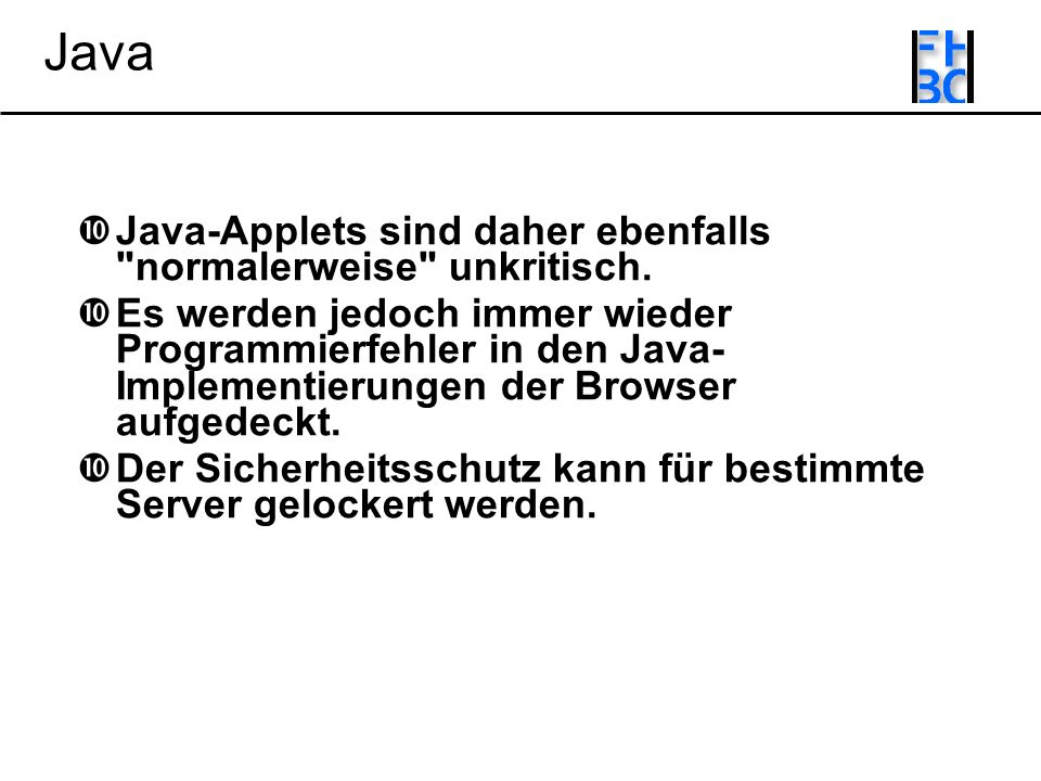 Java-Applets sind daher ebenfalls normalerweise unkritisch.