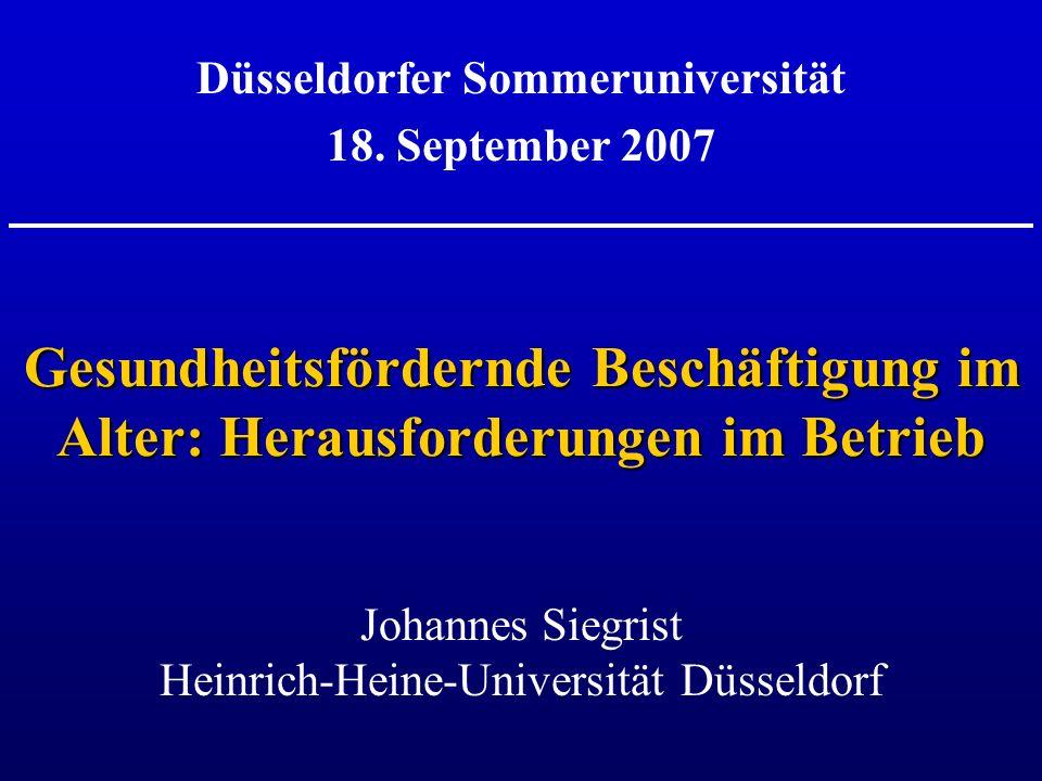 Gesundheitsfördernde Beschäftigung im Alter: Herausforderungen im Betrieb Johannes Siegrist Heinrich-Heine-Universität Düsseldorf Düsseldorfer Sommeru