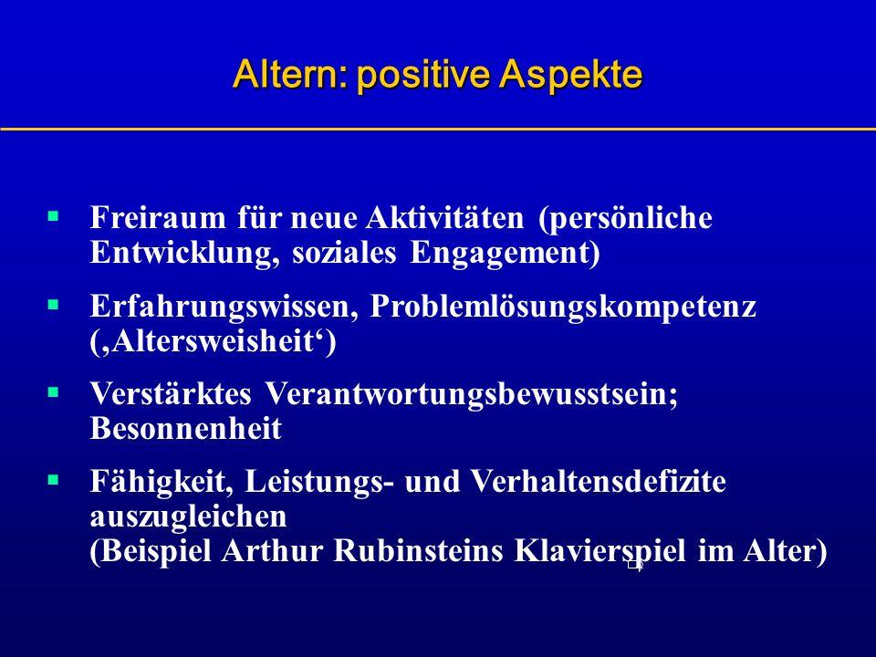 Freiraum für neue Aktivitäten (persönliche Entwicklung, soziales Engagement) Erfahrungswissen, Problemlösungskompetenz (Altersweisheit) Verstärktes Ve