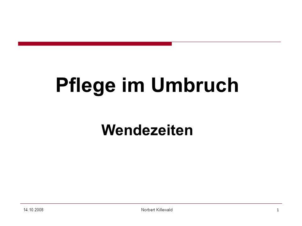 Norbert Killewald 14.10.20081 Pflege im Umbruch Wendezeiten