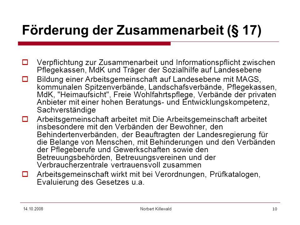 Norbert Killewald 14.10.200810 Förderung der Zusammenarbeit (§ 17) Verpflichtung zur Zusammenarbeit und Informationspflicht zwischen Pflegekassen, MdK
