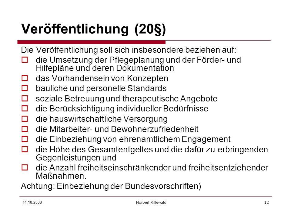 Norbert Killewald 14.10.200812 Veröffentlichung (20§) Die Veröffentlichung soll sich insbesondere beziehen auf: die Umsetzung der Pflegeplanung und de