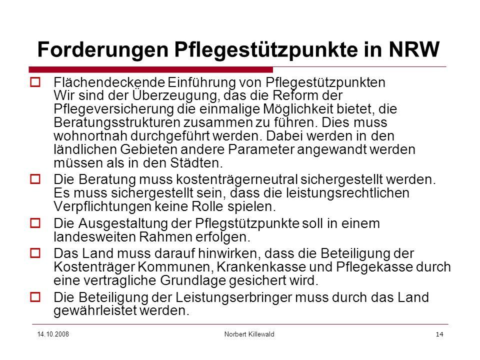 Norbert Killewald 14.10.200814 Forderungen Pflegestützpunkte in NRW Flächendeckende Einführung von Pflegestützpunkten Wir sind der Überzeugung, das di