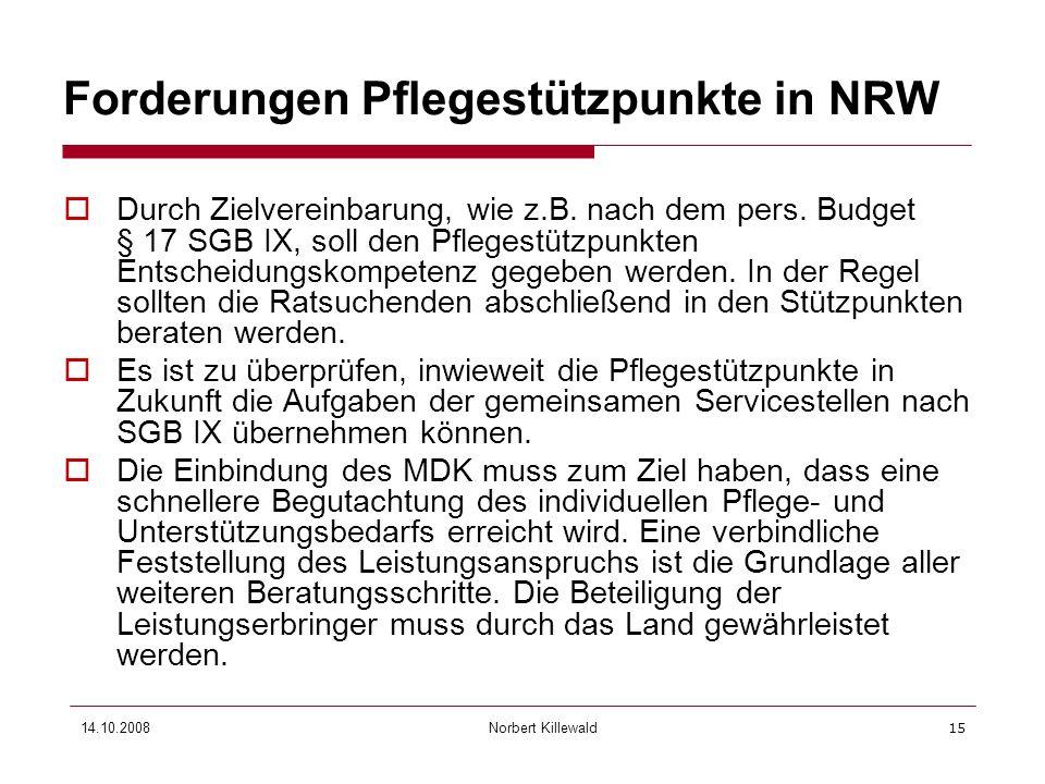 Norbert Killewald 14.10.200815 Durch Zielvereinbarung, wie z.B. nach dem pers. Budget § 17 SGB IX, soll den Pflegestützpunkten Entscheidungskompetenz