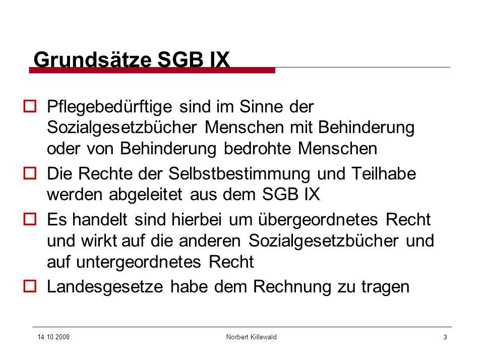 Norbert Killewald 14.10.20083 Grundsätze SGB IX Pflegebedürftige sind im Sinne der Sozialgesetzbücher Menschen mit Behinderung oder von Behinderung be