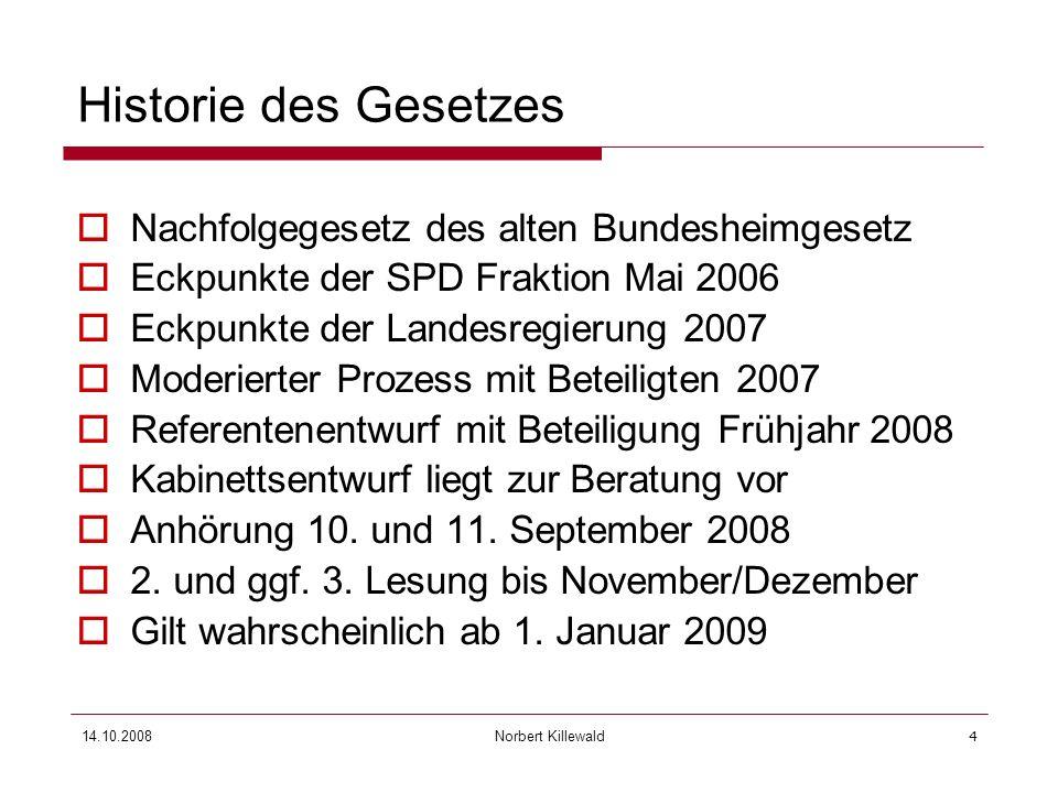 Norbert Killewald 14.10.20084 Historie des Gesetzes Nachfolgegesetz des alten Bundesheimgesetz Eckpunkte der SPD Fraktion Mai 2006 Eckpunkte der Lande