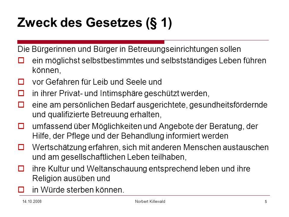 Norbert Killewald 14.10.20085 Zweck des Gesetzes (§ 1) Die Bürgerinnen und Bürger in Betreuungseinrichtungen sollen ein möglichst selbstbestimmtes und