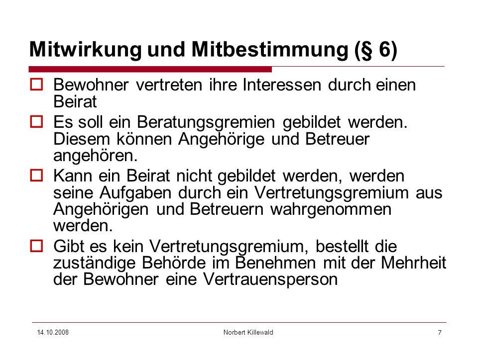 Norbert Killewald 14.10.20087 Mitwirkung und Mitbestimmung (§ 6) Bewohner vertreten ihre Interessen durch einen Beirat Es soll ein Beratungsgremien ge