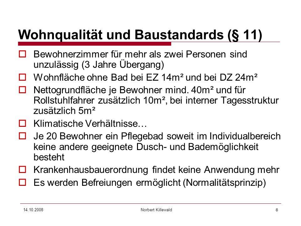 Norbert Killewald 14.10.20088 Wohnqualität und Baustandards (§ 11) Bewohnerzimmer für mehr als zwei Personen sind unzulässig (3 Jahre Übergang) Wohnfl