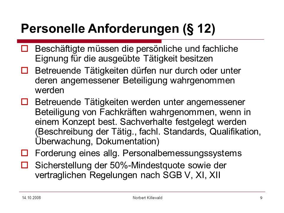 Norbert Killewald 14.10.20089 Personelle Anforderungen (§ 12) Beschäftigte müssen die persönliche und fachliche Eignung für die ausgeübte Tätigkeit be