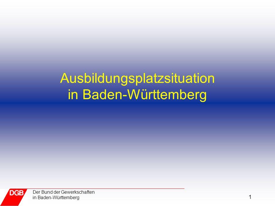 1 Der Bund der Gewerkschaften in Baden-Württemberg Ausbildungsplatzsituation in Baden-Württemberg