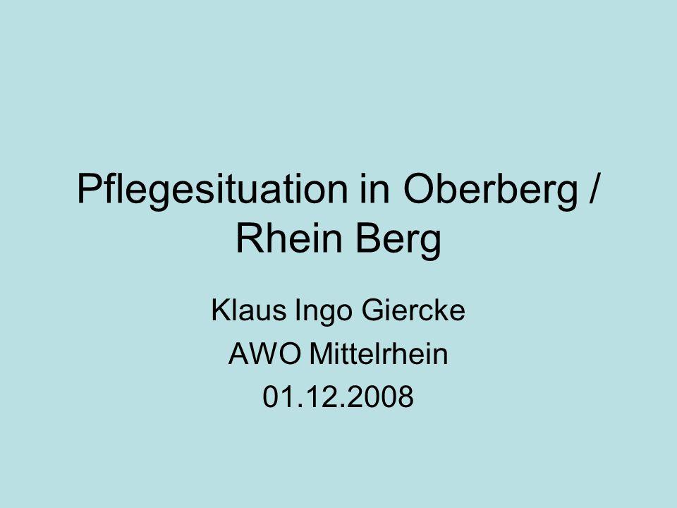 Pflegesituation in Oberberg / Rhein Berg Klaus Ingo Giercke AWO Mittelrhein 01.12.2008
