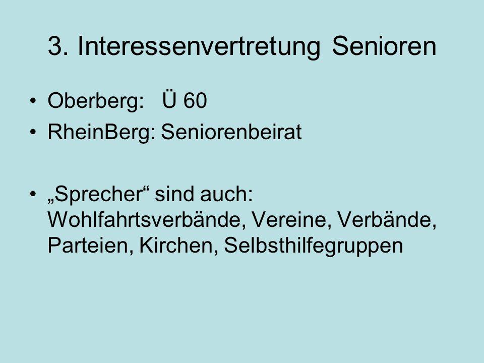 3. Interessenvertretung Senioren Oberberg: Ü 60 RheinBerg: Seniorenbeirat Sprecher sind auch: Wohlfahrtsverbände, Vereine, Verbände, Parteien, Kirchen