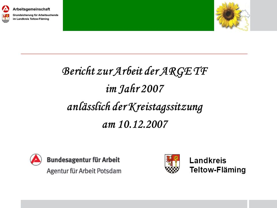 Bericht zur Arbeit der ARGE TF im Jahr 2007 anlässlich der Kreistagssitzung am 10.12.2007 Landkreis Teltow-Fläming