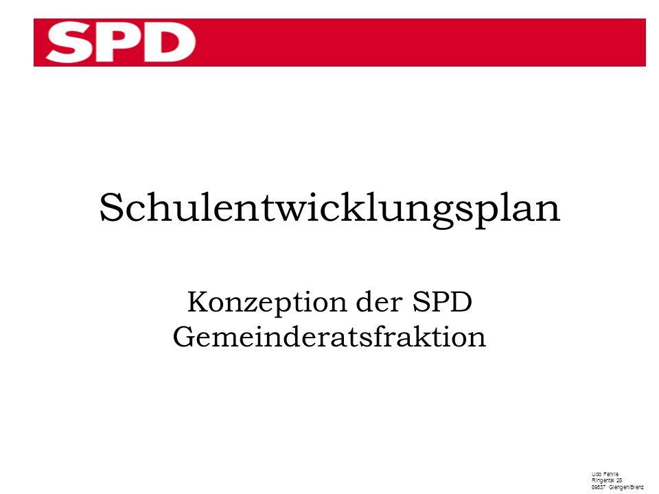 Schulentwicklungsplan Konzeption der SPD Gemeinderatsfraktion Udo Fehrle Ringental 28 89537 Giengen/Brenz