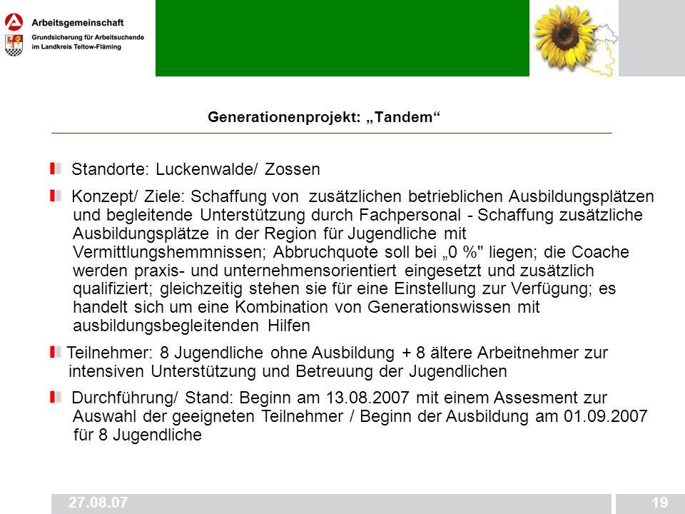 27.08.0719 Generationenprojekt: Tandem Standorte: Luckenwalde/ Zossen Konzept/ Ziele: Schaffung von zusätzlichen betrieblichen Ausbildungsplätzen __ _