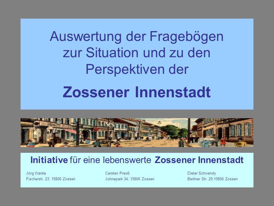 Auswertung der Fragebögen zur Situation und zu den Perspektiven der Zossener Innenstadt Initiative für eine lebenswerte Zossener Innenstadt Jörg WankeCarsten PreußDieter Schwendy Fischerstr.