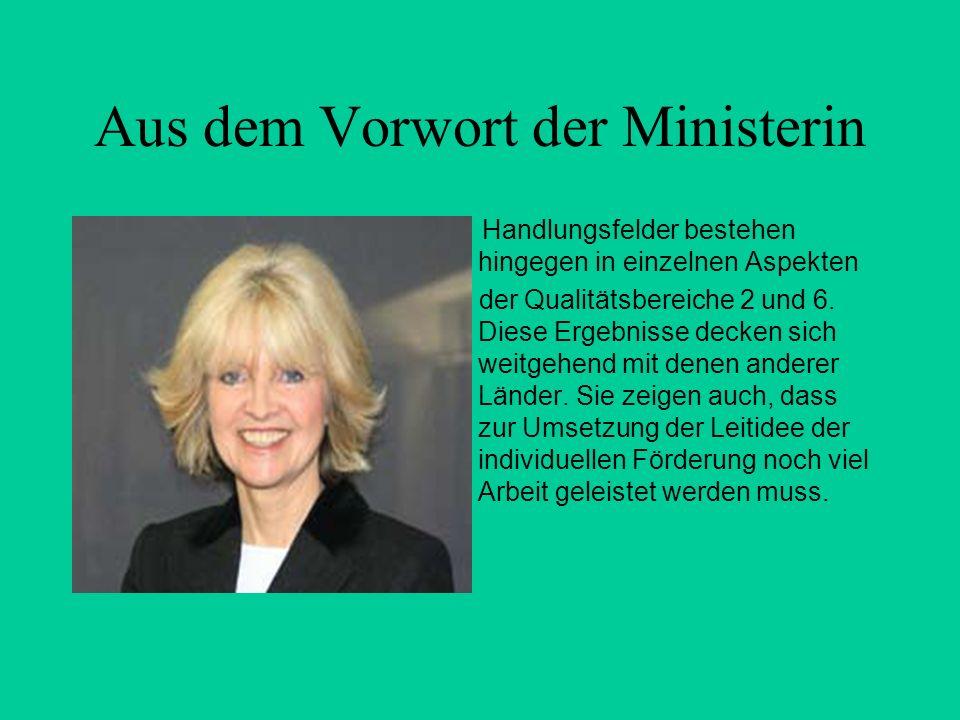 Aus dem Vorwort der Ministerin Handlungsfelder bestehen hingegen in einzelnen Aspekten der Qualitätsbereiche 2 und 6. Diese Ergebnisse decken sich wei