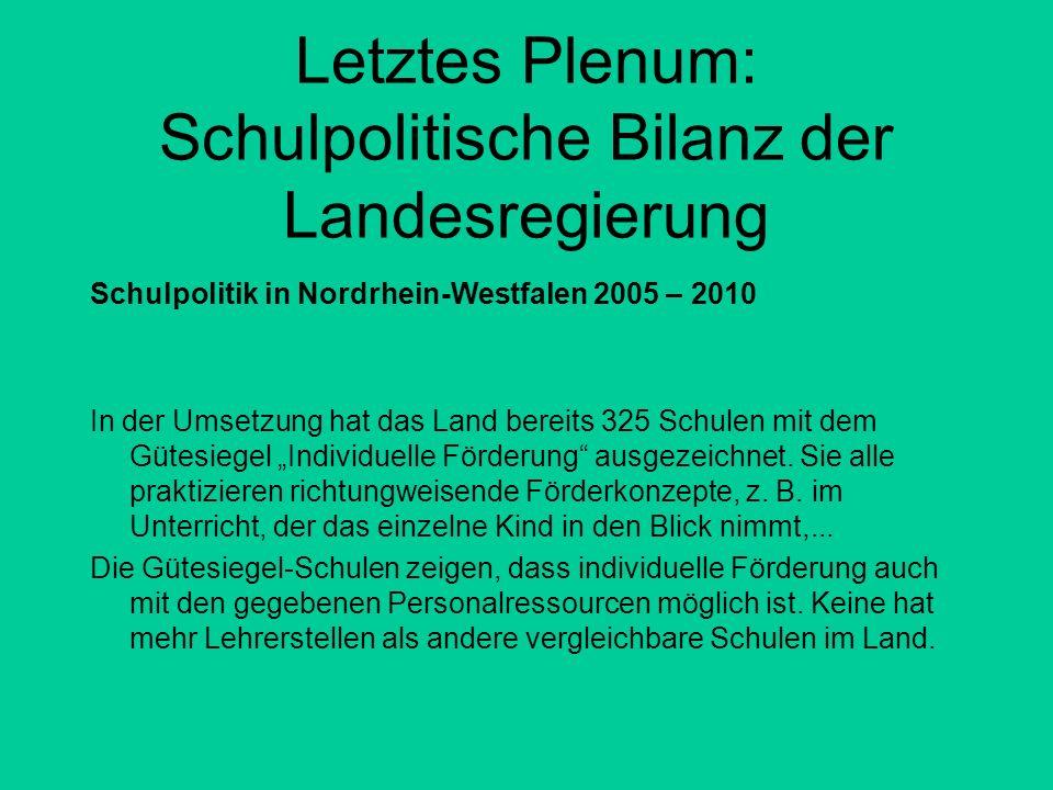 Letztes Plenum: Schulpolitische Bilanz der Landesregierung Schulpolitik in Nordrhein-Westfalen 2005 – 2010 In der Umsetzung hat das Land bereits 325 S