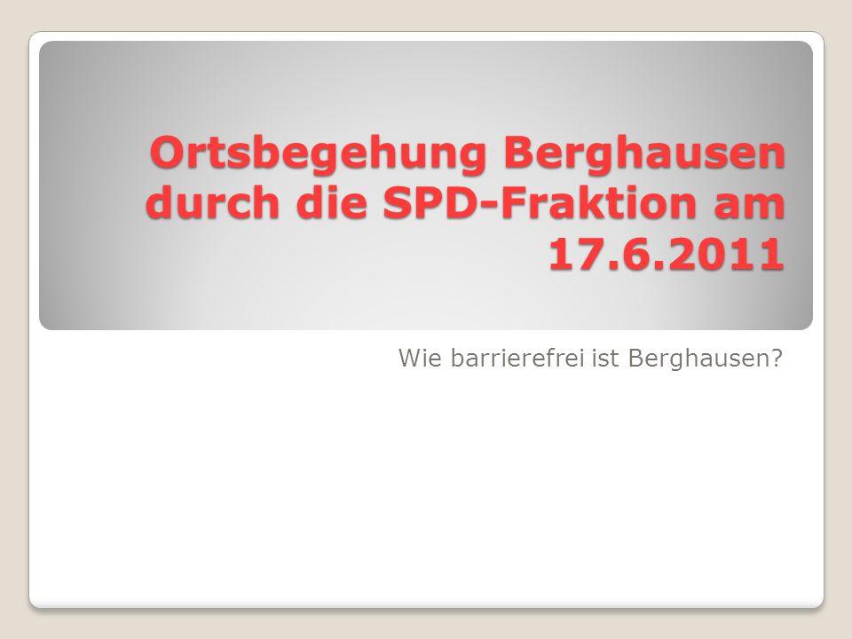 Ortsbegehung Berghausen durch die SPD-Fraktion am 17.6.2011 Wie barrierefrei ist Berghausen?