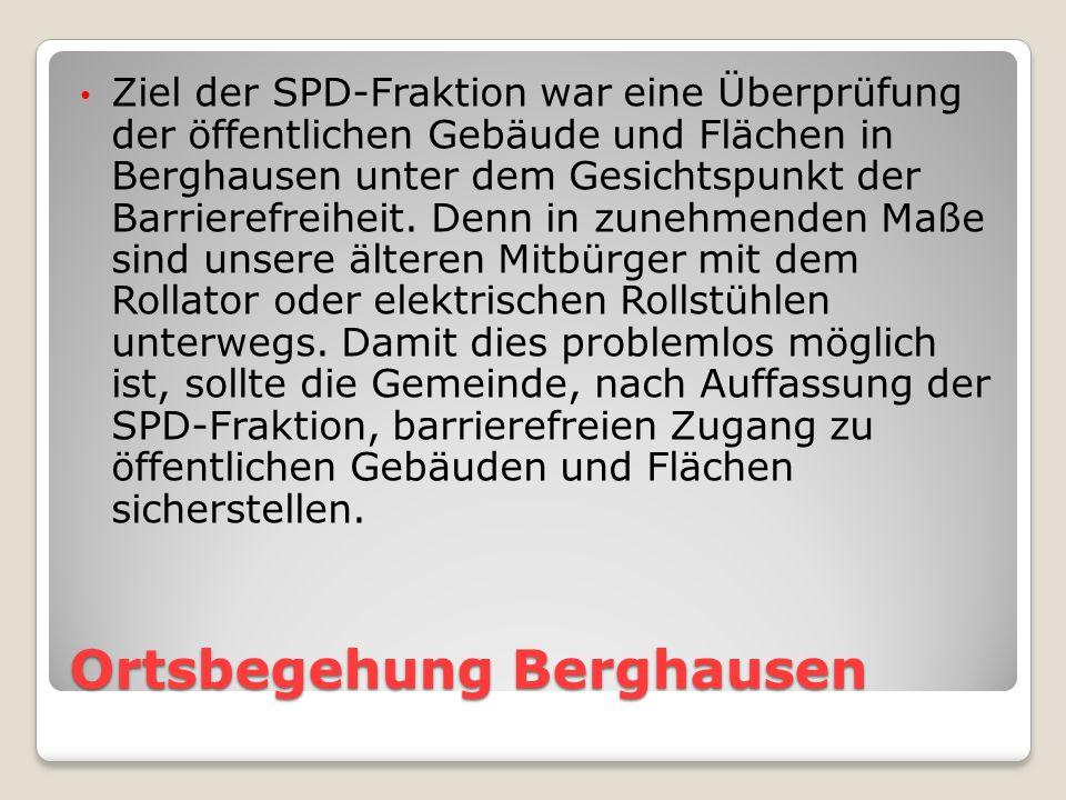 Ortsbegehung Berghausen Ziel der SPD-Fraktion war eine Überprüfung der öffentlichen Gebäude und Flächen in Berghausen unter dem Gesichtspunkt der Barrierefreiheit.
