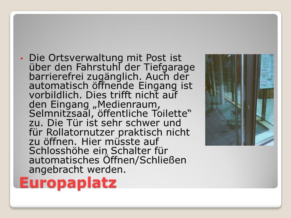Europaplatz Die Ortsverwaltung mit Post ist über den Fahrstuhl der Tiefgarage barrierefrei zugänglich.