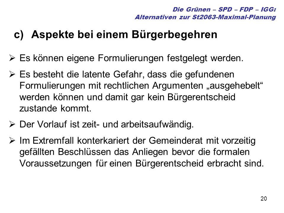 20 Die Grünen – SPD – FDP – IGG: Alternativen zur St2063-Maximal-Planung c)Aspekte bei einem Bürgerbegehren Es können eigene Formulierungen festgelegt werden.