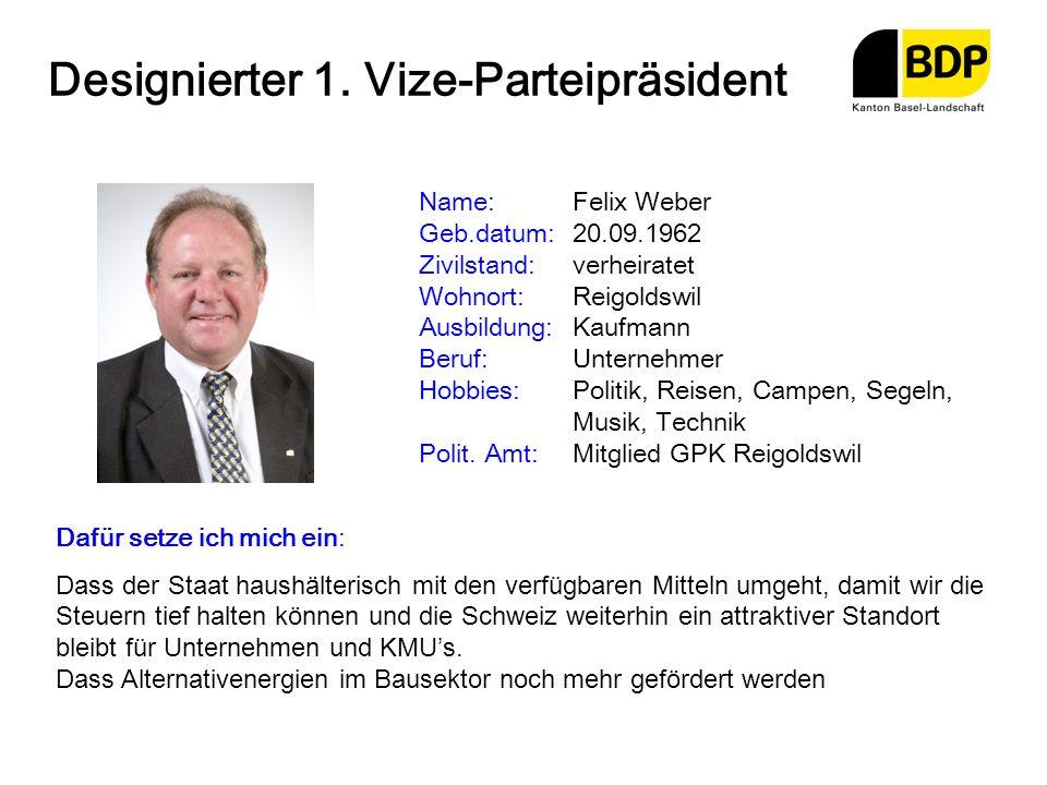 Designierter 1. Vize-Parteipräsident Name:Felix Weber Geb.datum:20.09.1962 Zivilstand:verheiratet Wohnort:Reigoldswil Ausbildung:Kaufmann Beruf:Untern