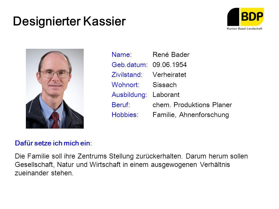 Designierter Kassier Name:René Bader Geb.datum:09.06.1954 Zivilstand:Verheiratet Wohnort:Sissach Ausbildung:Laborant Beruf:chem. Produktions Planer Ho