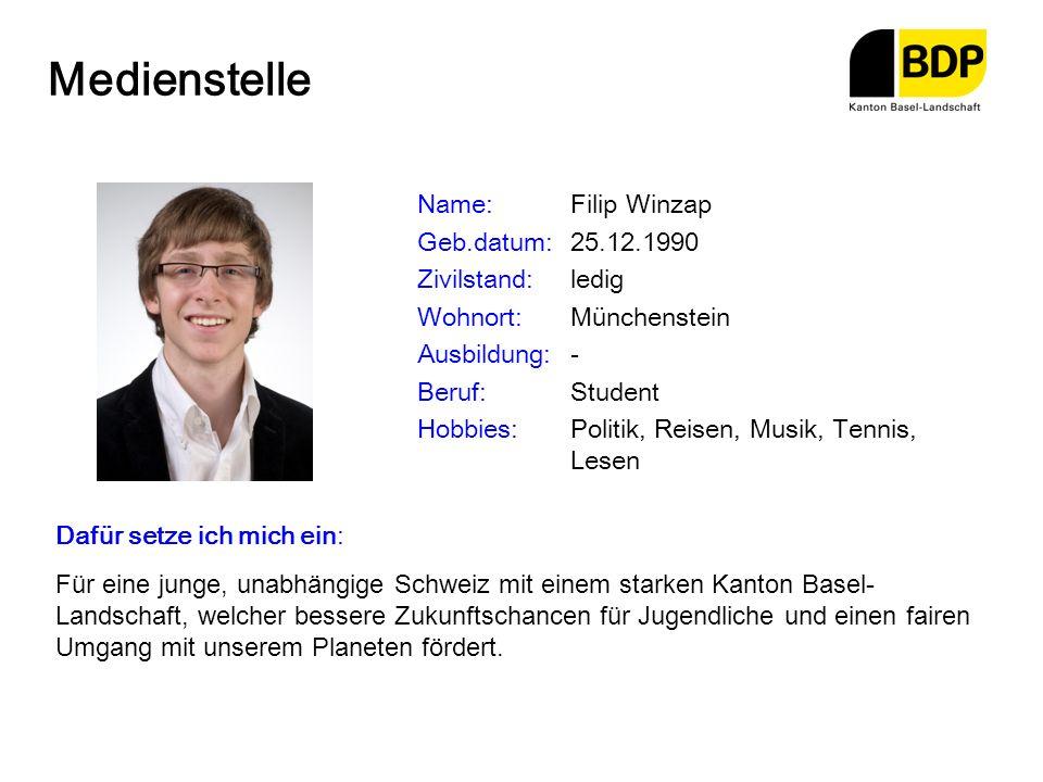 Medienstelle Name:Filip Winzap Geb.datum:25.12.1990 Zivilstand:ledig Wohnort:Münchenstein Ausbildung:- Beruf:Student Hobbies:Politik, Reisen, Musik, T