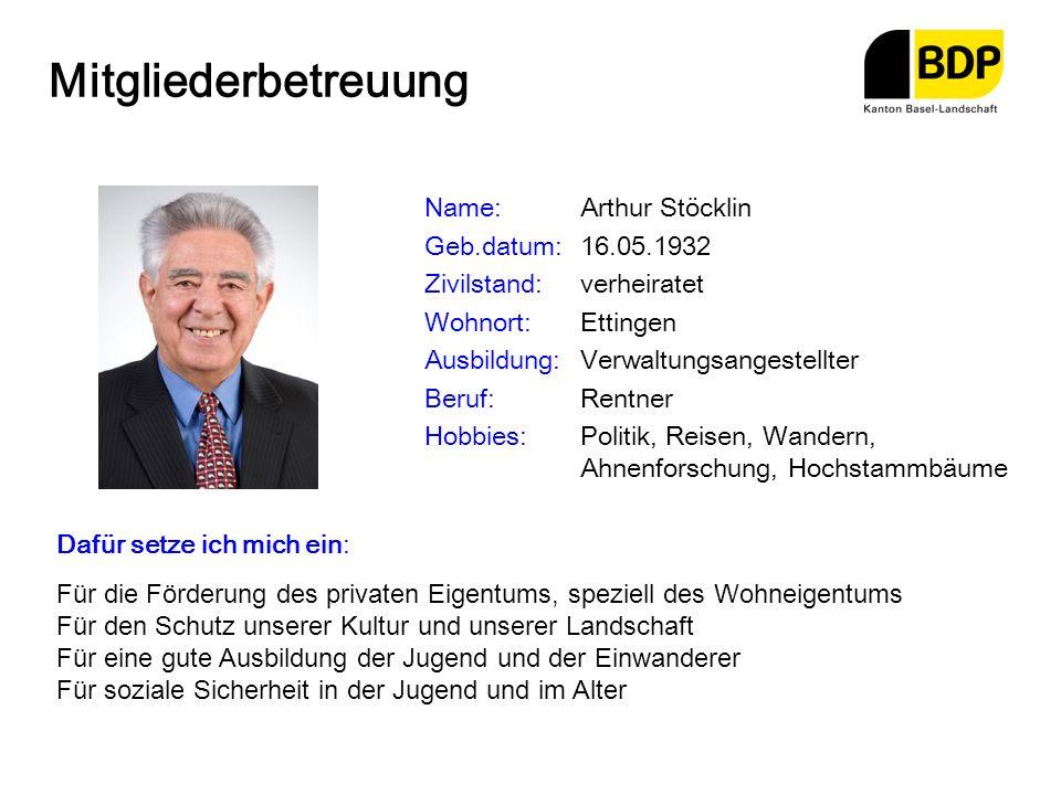 Mitgliederbetreuung Name:Arthur Stöcklin Geb.datum:16.05.1932 Zivilstand:verheiratet Wohnort:Ettingen Ausbildung:Verwaltungsangestellter Beruf:Rentner
