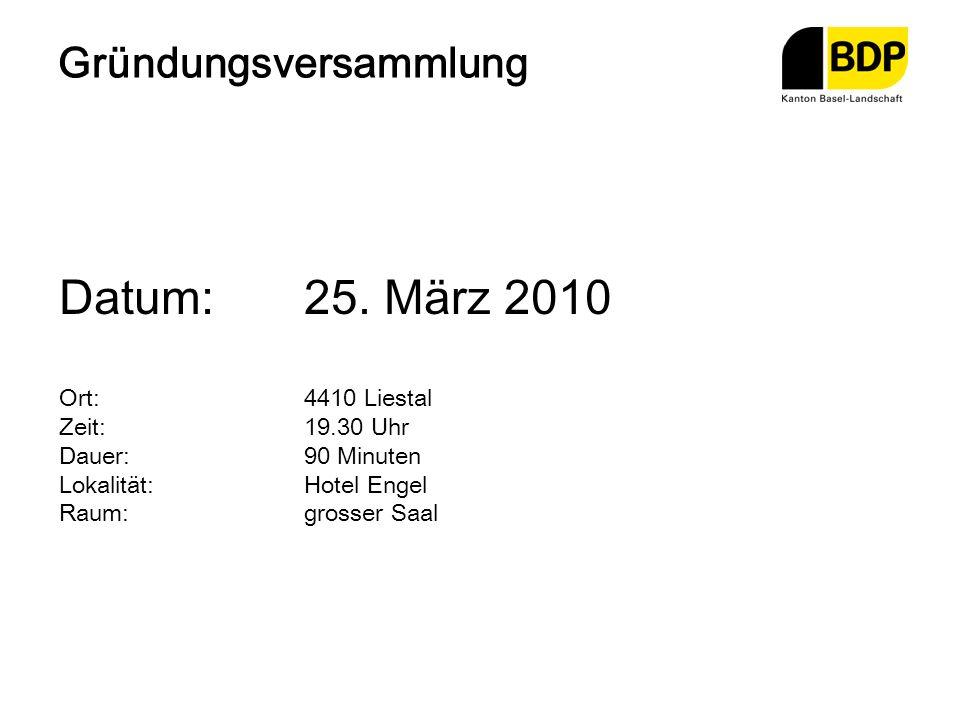 Gründungsversammlung Datum:25. März 2010 Ort:4410 Liestal Zeit:19.30 Uhr Dauer:90 Minuten Lokalität:Hotel Engel Raum:grosser Saal